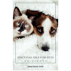 ESSENTIAL OILS FOR PETS GUIDEBOOK BY DR. JANET ROARK