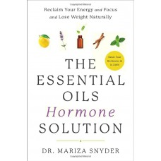 The Essential Oils Hormone Solution - Dr. Mariza Snyder