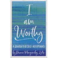 I AM WORTHY: A JOURNEY OF SELF-ACCEPTANCE, BY DESIREE MANGANDOG