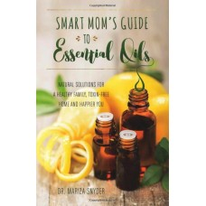 Dr. Mariza Snyder- Smart Mom's Guide to Essential Oils: Natural Solutions for a Healthy Family